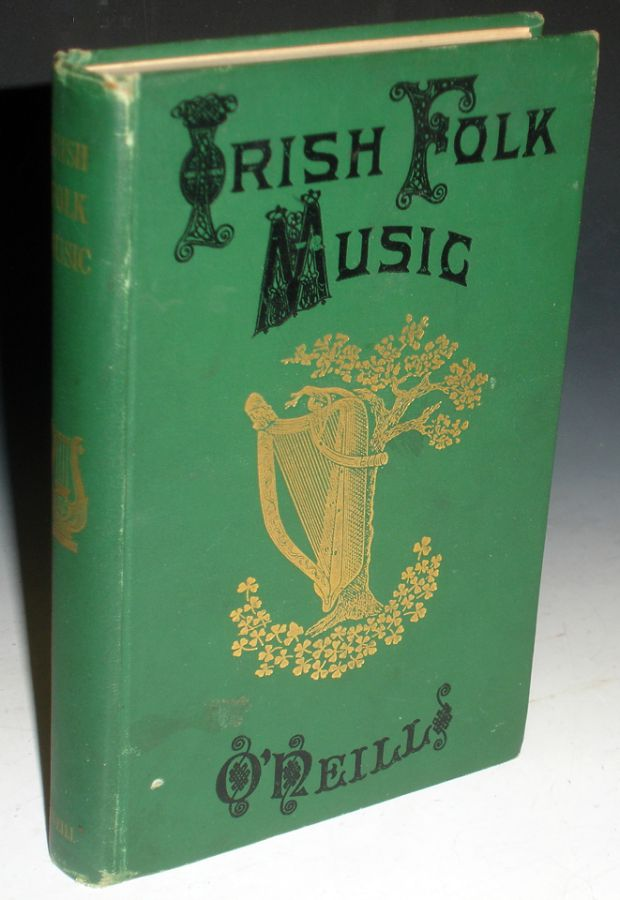 Irish Folk Music, a Fascinating Hobby with Some Account of Allied Subjects Including O'Farrell's Treatise on the Irish or Union Pipes and Touhey's Hints to Amateur pipers. Francis O'Neill, Captain.