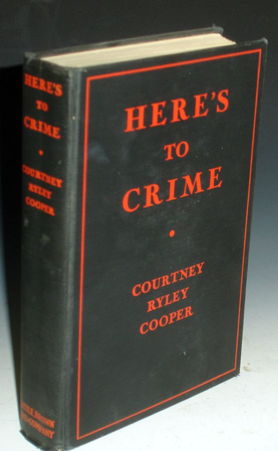 Here's to Crime (signed with great Inscription By author). Courtney Ryley Cooper.