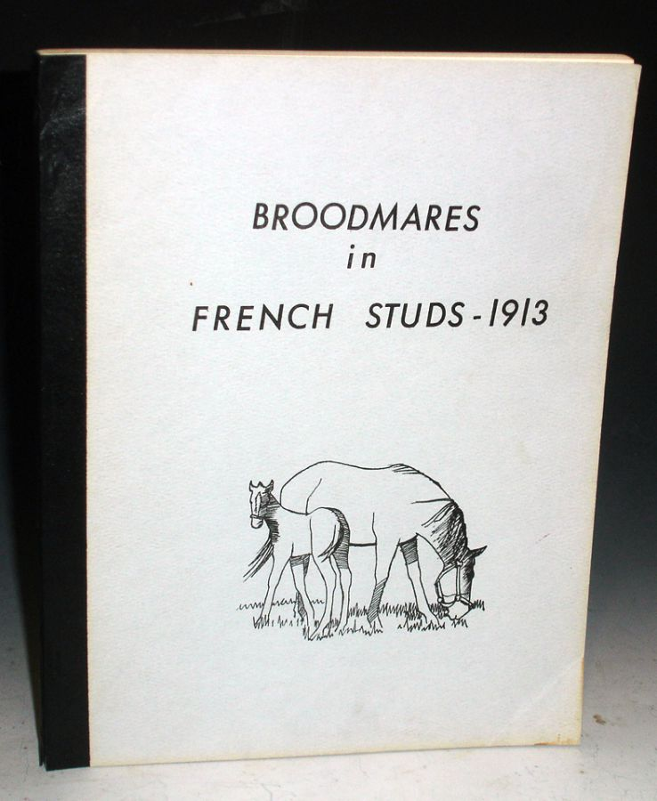 Alphabetical Listing of Broodmares in the French Studs in 1913: Together with a Supplement of Stallions standing in Such French Studs (translated from Haras De France, 1913)
