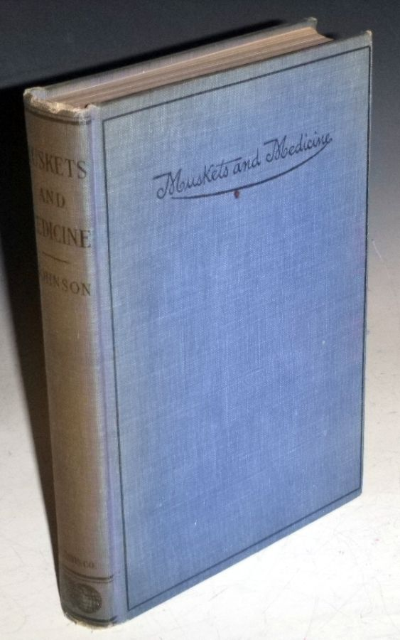Muskets and Medicine; or, Army life in the Sixties (inscribed By Dr. Johnson). Charles Beneulyn Johnson.