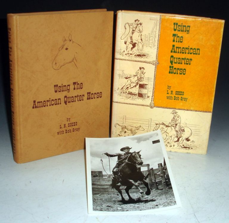 Using the American Quarter Horse (signed By Both authors). L. N. Sikes, Bob Grey.