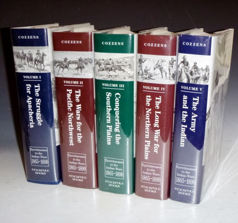 Eyewitnesses to the Indian Wars, 1865-1890 (5 volume set); I. Struggle for Apacheria; II. Wars for the Pacific Northwest; III. Conquering the Southern Plains; IV. The Long War for the Northern Plains; V. The Army and the Indian. Peter Cozzens, Charles King, Wesley Merritt.