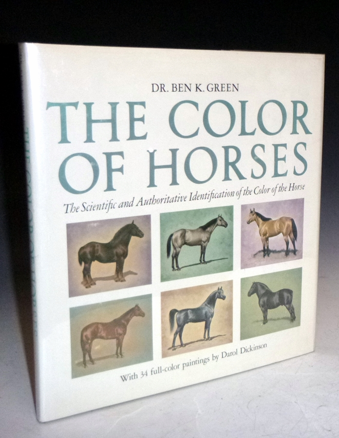 The Color of Horses : the Scientific and Authoritative Identification of the Color of the Horse. Dr. Ben K. Green.