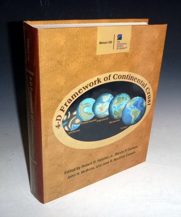 4-D Framework of Continental Crust, Memoir 200. Robert D. Hatcher, Marvin Carlson, John H. McBridge, Jose R. Martinez Catalan.