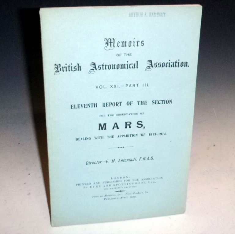 Report of the Section for the Observation of Mars (Memoirs of the British Astronomical Association, XX1, Part III. E. M. Antoniadi.