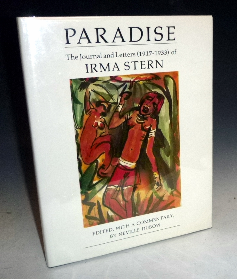 Paradise: the Journals and letters of Irma Stern. Irma Stern, Neville Dubow.