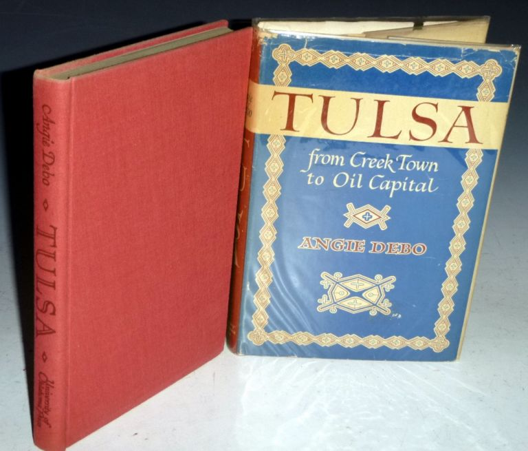 Tulsa: From Creek Town to Oil Capital. Angie Debo.