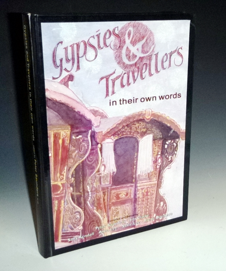 Gypsies and Travelers in Their Own Words. Peter Sauders, Sally Kendall, Jim Clarke, Sakie Lee Anna Lee, Freda Matthrews.