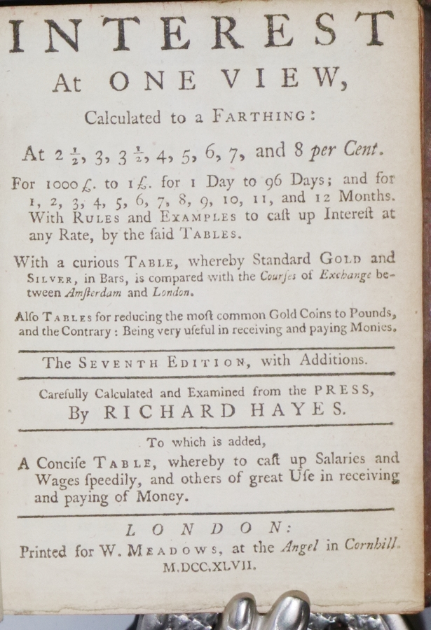 Interest at One View; Calculated to a Farthing..to Which is Added a Concise Table, Whereby to Call Up Salaries and Wages Speedily, and Others of Great use in Receiving or paying Money. Richard Hayes.