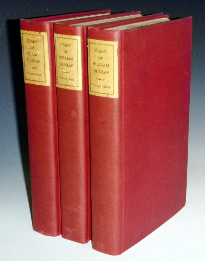 Diary of William Dunlap (1766-1839): The Memoirs of a Dramatist, Theatrical Manager, Painter Critic, Novelist, and Historian (3 Volume set) Limited to 100 Copies. William Dunlap, Dorothy C. Barck.