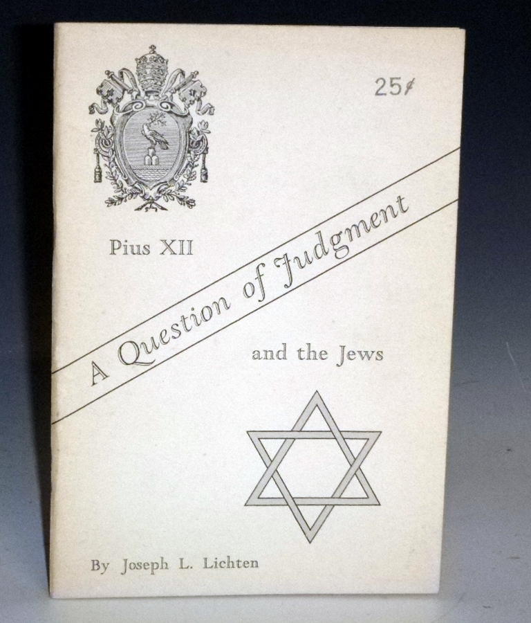 A Question of Judgment; Pius XII and the Jews. Joseph L. Lichten.