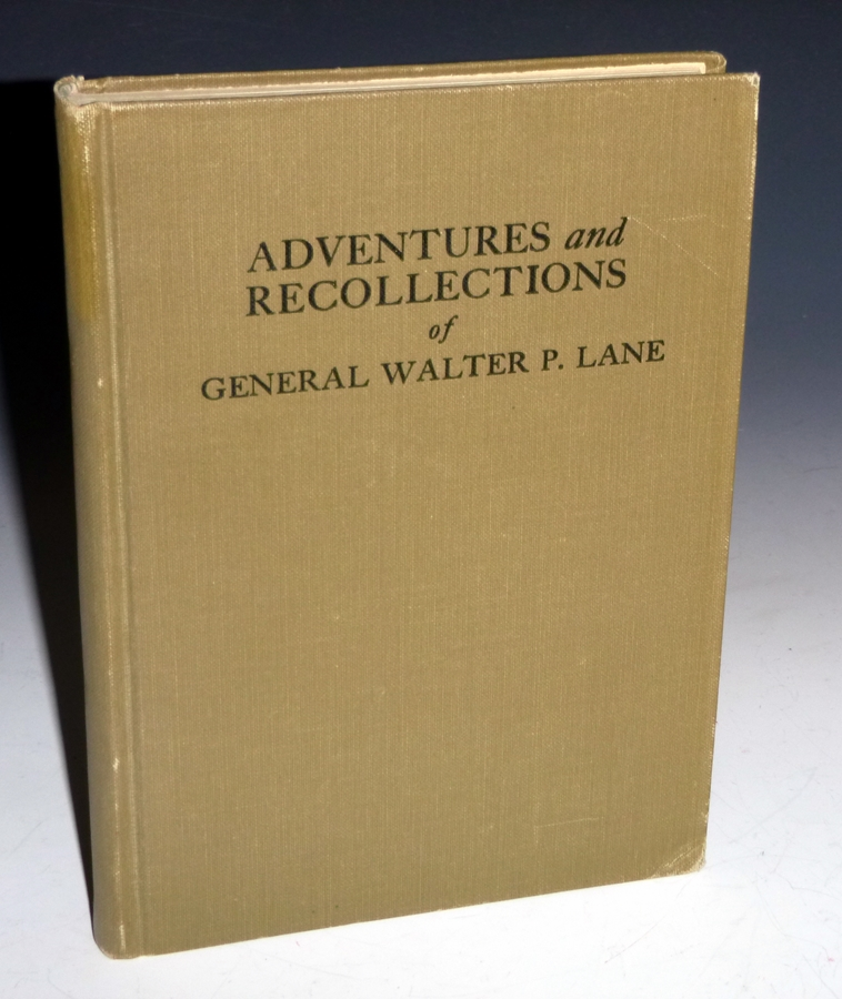 The Adventures and Recollections of General Walter P. Lane; a San Jacinto Veteran Containing Sketches of the Texasn, Mexican and Late Wars. Walter P. Lane.