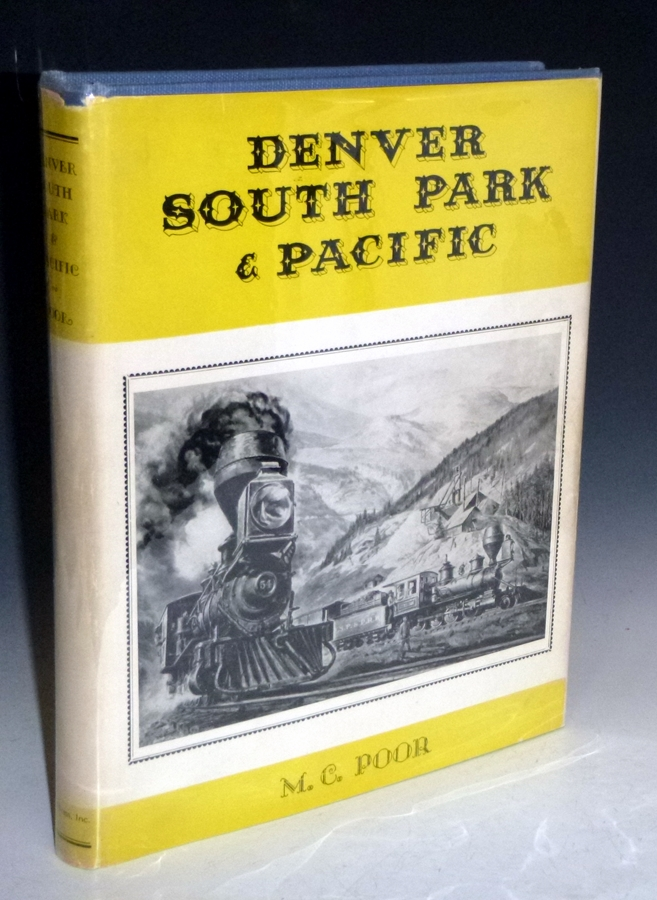 Denver South Park & Pacific; a History of the Denver South Park & Pacific Railroad and Allied Narrow Gauge Lines of the Colorado & Southern Railway (signed and Limited ed). M. C. Poor.