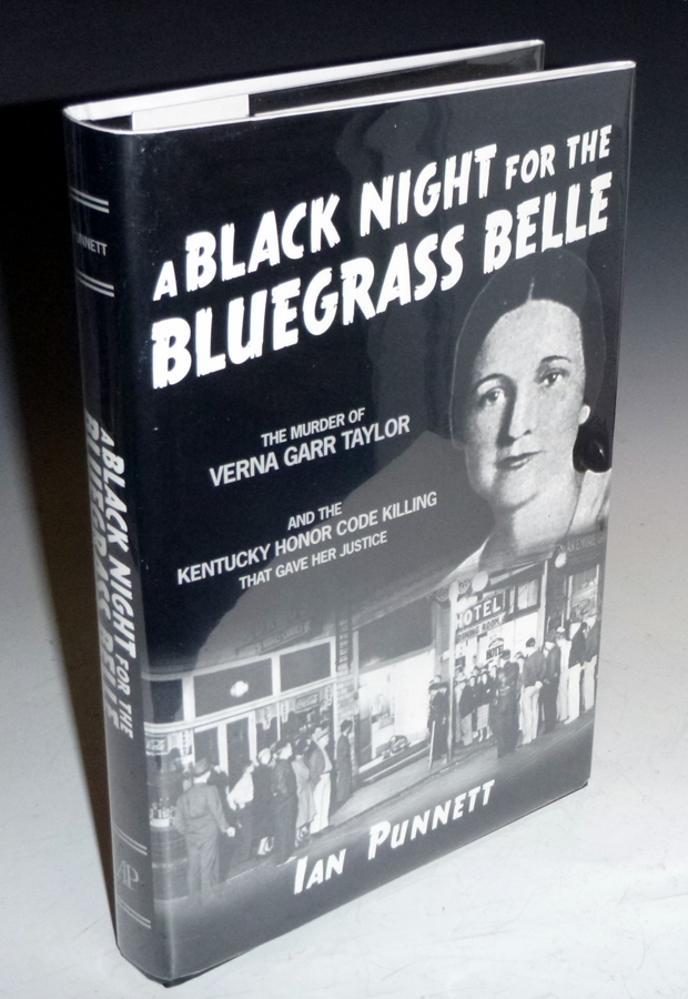A Black Night for the Bluegrass Belle; The Murder of Verna Garr Taylor and the Kentucky Honor Code Killing That Gave Her Justice (signed, #80 of 500 copies). Ian Punnett.
