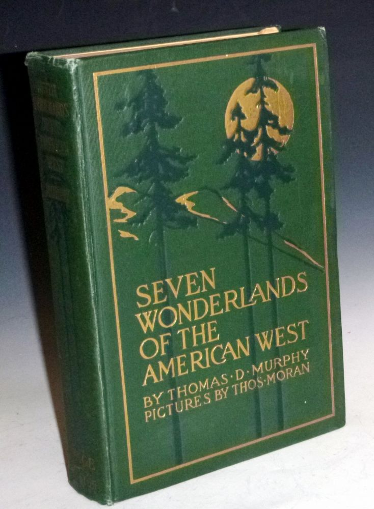 Seven Wonderlands of the American West; Being the notes of a Traveler Concerning the Various Pilgrimages to the Yellowstone National Park, the Grand Canyon National Park, Zion National Park....and the Petrified Forests of Arizona. Thomas D. Murphy.