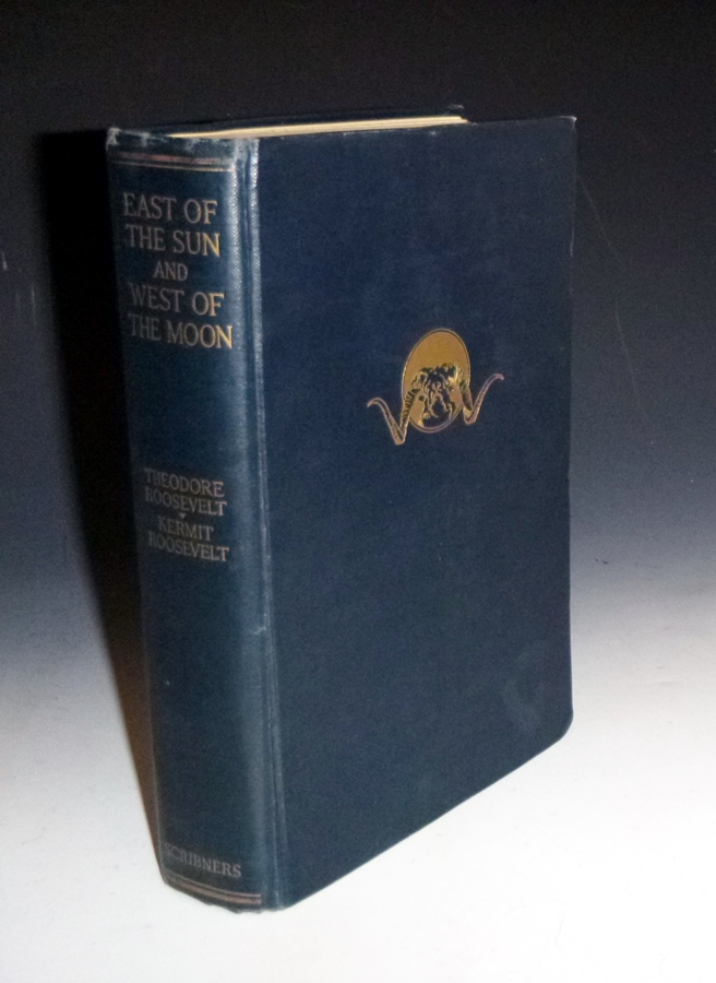 East of the Sun and West of the Moon. (Presentation Copy signed). Theodore Roosevelt, Kermit Roosevelt.