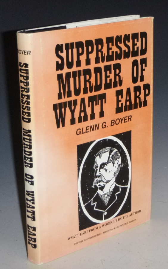 Suppressed Murder of Wyatt Earp. Glenn G. Boyer.