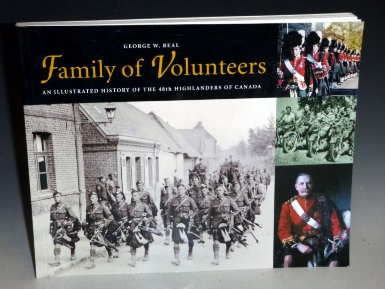 Family of Volunteers; an Illustrated History of the 48th Highlanders of Canada (inscribed By the author). George W. Beal.