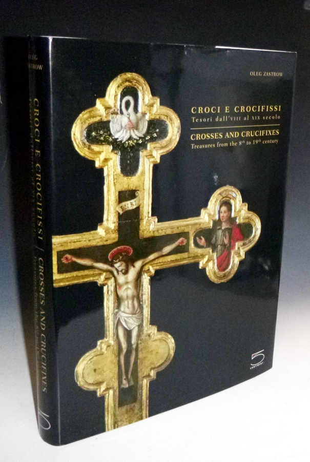 Crosses and Crucifixes; Treasures from the 8th to the 19th Centuries. Oleg Zastrow, Stefano Ciafarini.