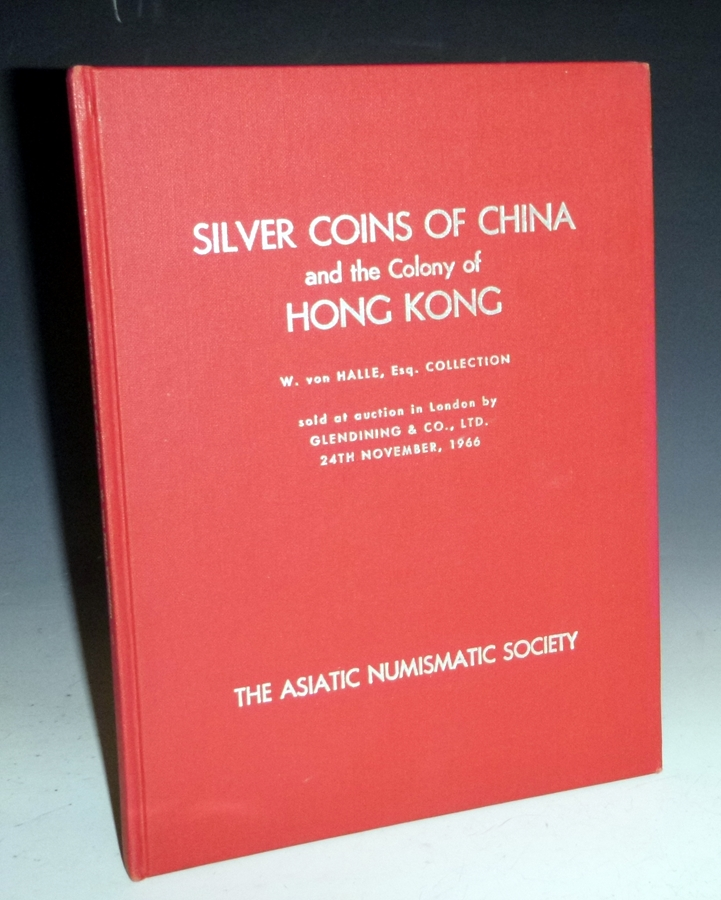 Catalogue of the Important Collection of Silver coins of China and the Colony of Hong Kong Forded By W. Von Halle. W. Von Halle.