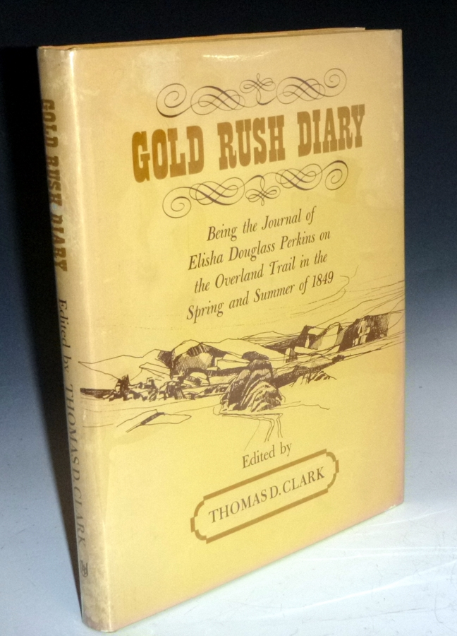 Gold Rush Diary, Being the Journal of Elisha Douglass Perkins on the Overland Trail in the Spring and Summer of 1849. Elisha Douglass Perkins, Thomas D. Clark.
