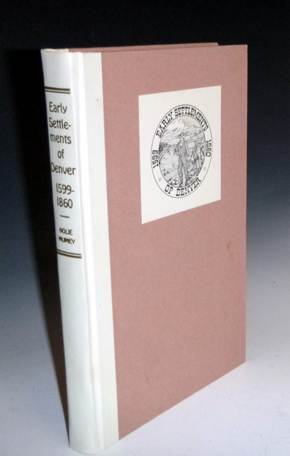 History of the Early Settlements of Denver (1599-1860) with Reproductions Ofthefirst City Directory, the 1859 Map, the First Issue of the Rocky Mountain News and the Rare Cherry Creek Pioneer. Nolie Mumey.