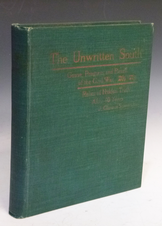 The Unwritten South; Cause, Progress and Result of the Civil War: Relics of Hidden Truth After Forty Years. J. Clarence Stonebraker.