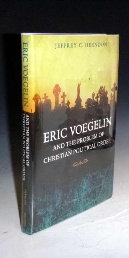 Eric Voegelin and the Problem of Christian Political Order. Jeffrey C. Herndon.