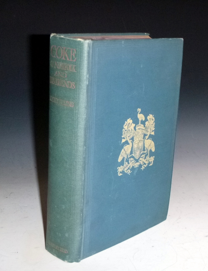 Coke of Norfolk and his friends; the life of Thomas William Coke, First Earl of Leicester of Holkham, containing an account of his ancestry, surroundings, public services & private friendships & including many unpublished letters from noted men of his Day. A. M. W. Stirling.