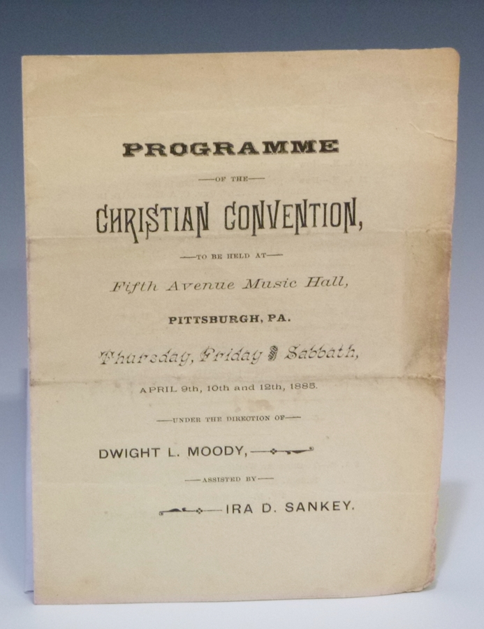 Programme of the Christian Convention to Be Held at Fifth Avenue Music Hall, Pittsburgh, PA.,...April 9th, 10th and 12th, 1885 Under the Direciton of D.L. Moody Assisted By Ira D. Sankey. D. l. Moody.