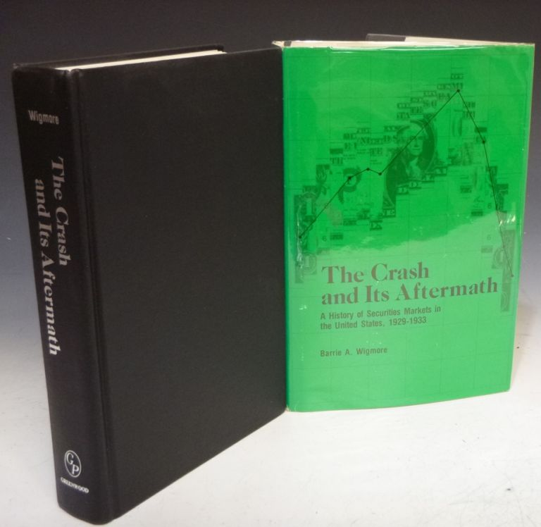 The Crash and Its Aftermath; A History of Securities Markets in the United States, 1929-1933. Barrie A. Wigmore.