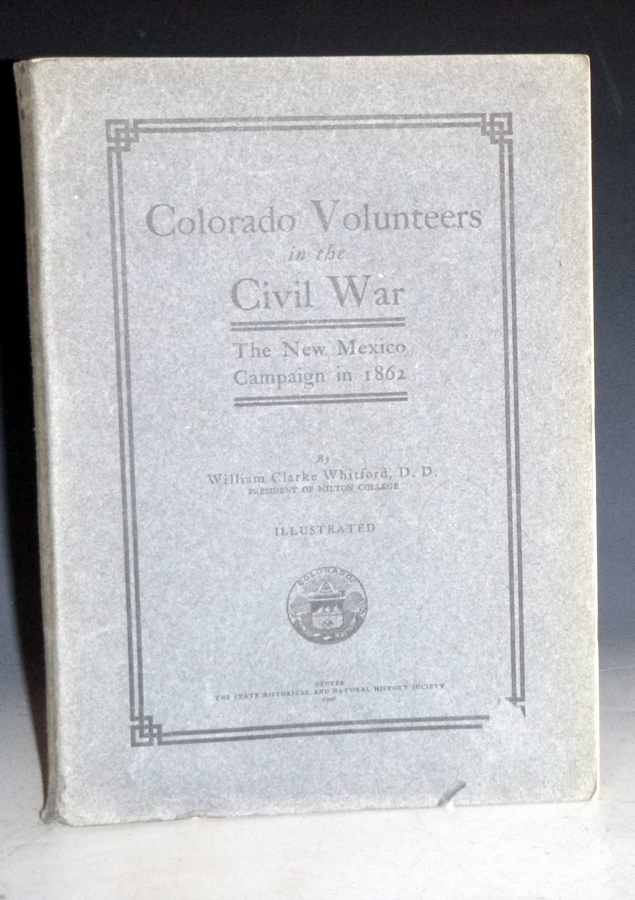 Colorado Volunteers in the Civil War; the New Mexico Campaign in 1862. William Clarke Whitford.