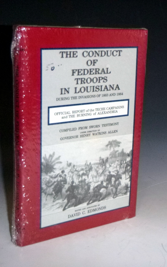 The Conduct of Federal Troops in Louisiana During the Invasions of 1863 and 1964. Henry Watkins Allen, David C. Edmonds.