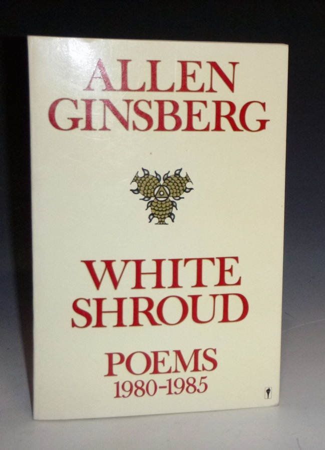 White Shroud: 1980-1985 (signed by the Author) May 20, 1988, with Additional AH, San Jose. Allen Ginsberg.