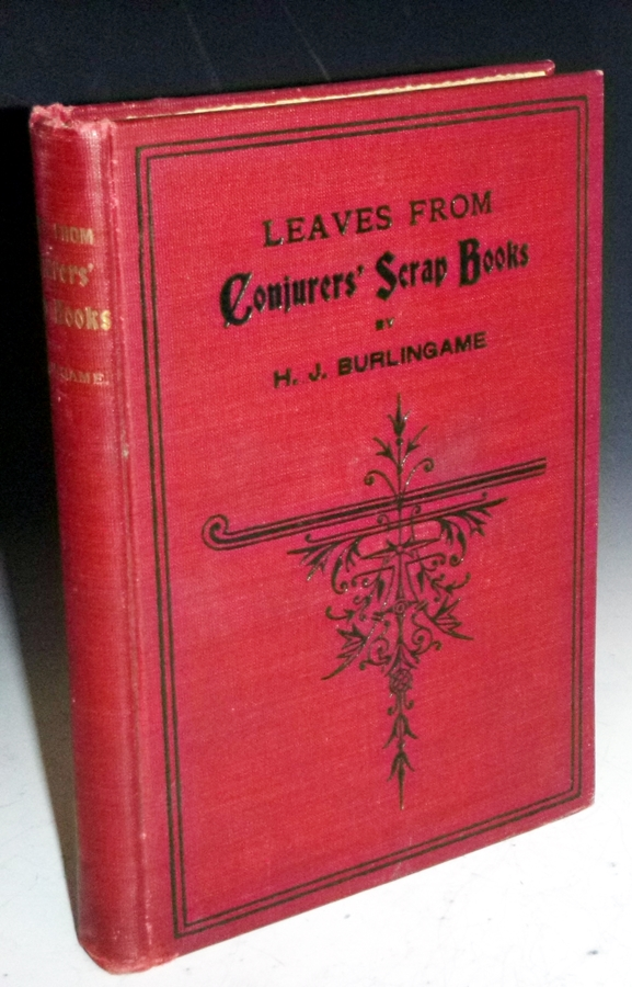 Leaves from Conjurers' Scrap Books, or, Modern Magicians and Their Works. Hardin J. Burlingame.