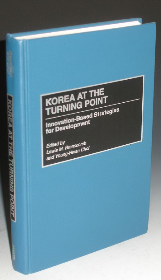 Korea at the Turning Point: Innovation-Based Strategies for Development. Lewis M. And Young-Hwan Choi Branscomb.
