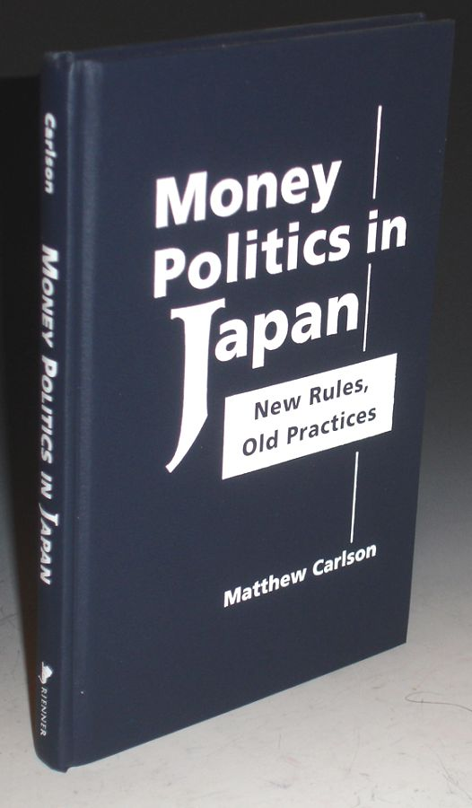 Money Politics in Japan: New Rules, Old Practices. Matthew Carlson.