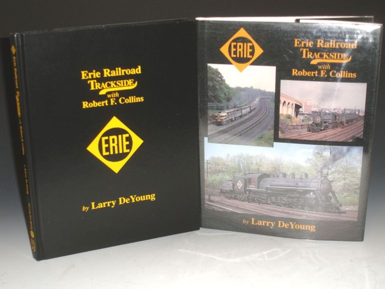 Erie Railroad Trackside with Robert F. Collins. Larry Deyoung, Robert F. Collins.