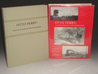 Otto Perry: Master Railroad Photographer. Charles Albi, William C., Jones, R. H. Kindig.