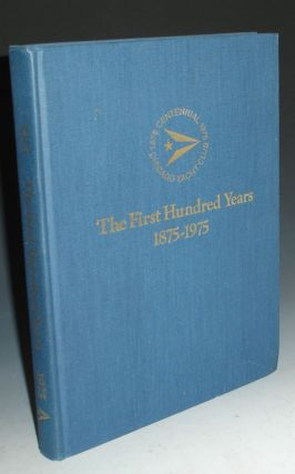 The First Hundred Years, a History of the Chicago Yacht Club 1875-1975. Richard Van Mell, Wendy,...