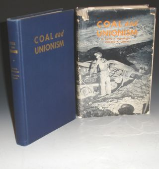 Coal and Unionism, a History of the American Coal miners' Unions. David J. And Edward A. Lynch...