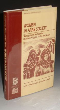 Women in Arab Society, Work Patterns and Gender Relations in Egypt, Jordan and Sudan. S. Shami,...