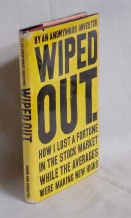 Wiped Out. How I Lost a Fortune in the Stock Market While the Averages Were Making New Highs....