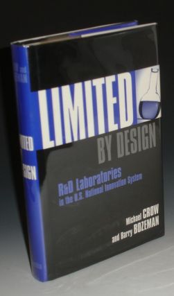 Limited By Design. R&D Laboratories in the U.S. National Innovation System. Michel Crow, Barry...