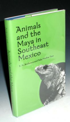 Animals and the Maya in Southeast Mexico. E. N. Anderson, Felix Medina Tzuc