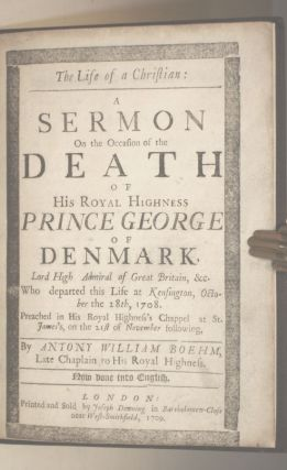 The Life of a Christian. A sermon on the Occaison of the Death of His Royal Highness Prince...
