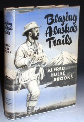 Blazing Alaska's Trails. Alfred Hulse Brooks