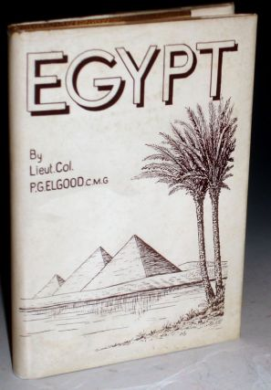 Egypt, A Brief History from Ancient to Modern Times. Lieut. Col. P. G. Elgood.