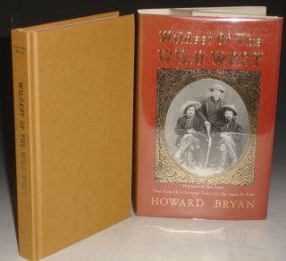 Wildest of the Wild West. True Tales of a Frontier Town on the Santa Fe Trail. Howard Bryan.
