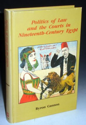 Politics of Law and the Courts in Nineteenth Century Egypt. Byron Cannon.